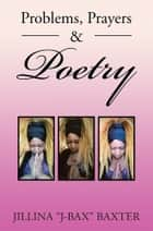 "Problems, Prayers & Poetry ebook by Jillina ""J-Bax"" Baxter"