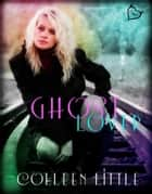 Ghost Lover ebook by Colleen Little