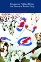 Singapore Politics Under the People's Action Party ebook by Diane K. Mauzy, R. S. Milne