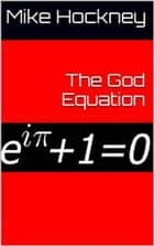 The God Equation ebook by Mike Hockney
