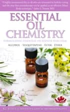 Essential Oil Chemistry - Formulating Essential Oil Blends that Heal - Alcohol - Sesquiterpene - Ester - Ether ebook by KG STILES