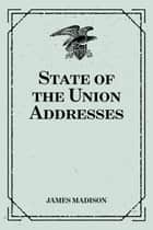 State of the Union Addresses ebook by James Madison