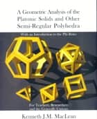A Geometric Analysis of the Platonic Solids and other Semi-regular Polyherda ebook by Kenneth MacLean