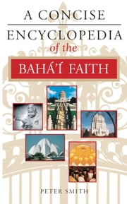 A Concise Encyclopedia of the Bahá'í Faith ebook by Peter Smith