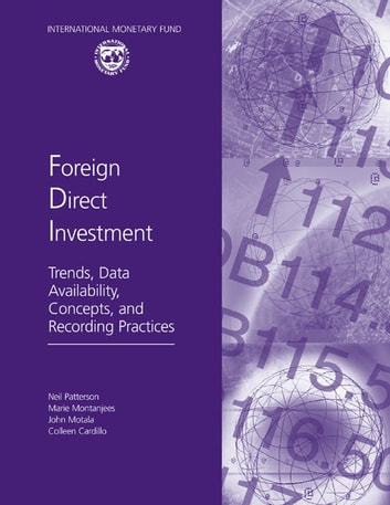 Foreign Direct Investment: Trends, Data Availability, Concepts, and Recording Practices ebook by Neil Mr. Patterson,Marie Ms. Montanjees,Colleen Cardillo,John Mr. Motala