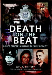 Death on the Beat - Police Officers Killed in the Line of Duty ebook by Dick Kirby
