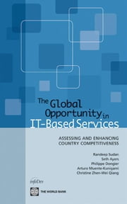 The Global Opportunity In It-Based Services: Assessing And Enhancing Country Competitiveness ebook by Sudan Randeep; Ayers Seth; Dongier Philippe; Kunigami Arturo Muente; Qiang Christine Zhen-Wei