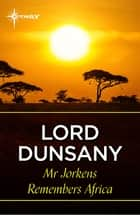 Mr Jorkens Remembers Africa ebook by Lord Dunsany
