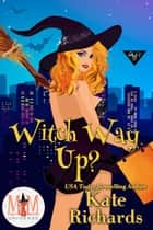 Witch Way Up: Magic and Mayhem Universe ebook by Kate Richards