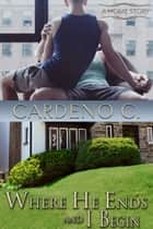 Where He Ends & I Begin ebook by Cardeno C.
