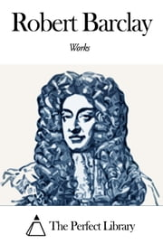 Works of Robert Barclay ebook by Robert Barclay