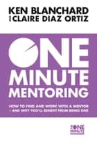 One Minute Mentoring: How to find and work with a mentor - and why you'll benefit from being one ebook by Ken Blanchard, Claire Diaz-Ortiz