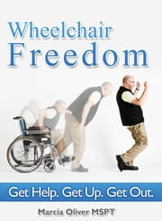 Wheelchair Freedom! Get Help. Get Up. Get Out. ebook by Marcia Oliver