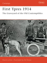 First Ypres 1914 - The graveyard of the Old Contemptibles ebook by David Lomas,Ed Dovey