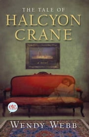 The Tale of Halcyon Crane - A Novel ebook by Wendy Webb