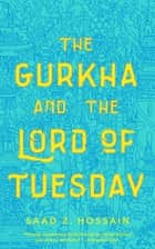 The Gurkha and the Lord of Tuesday ebook by Saad Z. Hossain