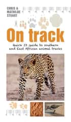 On Track - Quick ID guide to southern and East African animal tracks 電子書 by Chris Stuart