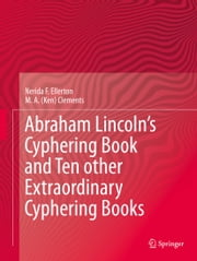 Abraham Lincoln's Cyphering Book and Ten other Extraordinary Cyphering Books ebook by Nerida F. Ellerton,M. A. Ken Clements