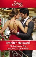 Christmas At The Tycoon's Command ebook by Jennifer Hayward