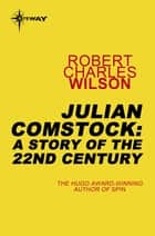 Julian Comstock: A Story of the 22nd Century eBook by Robert Charles Wilson