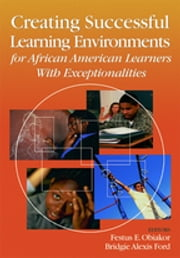 Creating Successful Learning Environments for African American Learners With Exceptionalities ebook by Dr. Festus E. Obiakor,Dr. Bridgie Alexis Ford