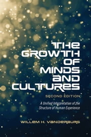 The Growth of Minds and Culture - A Unified Interpretation of the Structure of Human Experience, Second Edition ebook by Willem H. Vanderburg