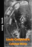 Louis Couperus's Collected Works ebook by Louis Couperus