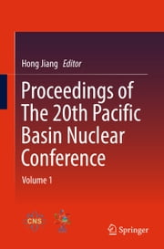 Proceedings of The 20th Pacific Basin Nuclear Conference - Volume 1 ebook by