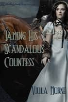 Taming His Scandalous Countess ebook door Viola Morne