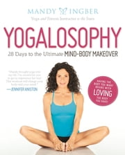 Yogalosophy - 28 Days to the Ultimate Mind-Body Makeover ebook by Mandy Ingber