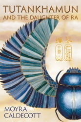 Tutankhamun and the Daughter of Ra ebook by Moyra Caldecott