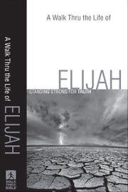 A Walk Thru the Life of Elijah (Walk Thru the Bible Discussion Guides) - Standing Strong for Truth ebook by Baker Publishing Group
