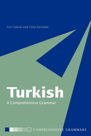 Turkish: A Comprehensive Grammar ebook by Goksel, Asli
