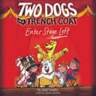Two Dogs in a Trench Coat Enter Stage Left audiobook by Julie Falatko