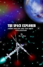 The Space Explorer: Jimmy Philips and the Knot Civilization ebook by Oz Tellez