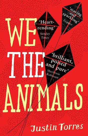 We the Animals ebook by Justin Torres