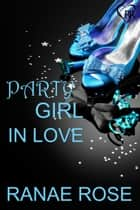 Party Girl in Love ebook by Ranae Rose