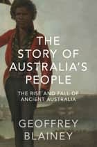 The Story of Australia's People Vol. I - The Rise and Fall of Ancient Australia ebook by Geoffrey Blainey