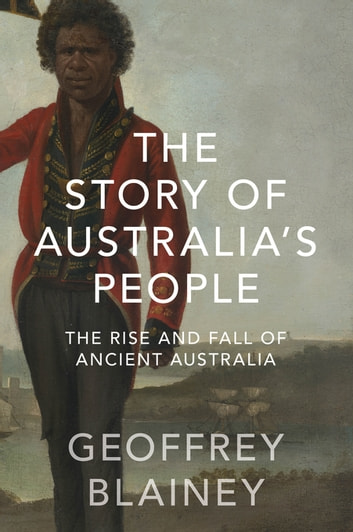 The Story of Australia's People - The Rise and Fall of Ancient Australia ebook by Geoffrey Blainey