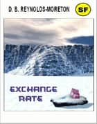Exchange Rate ebook by David.  B. Reynolds-Moreton
