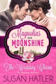 The Wedding Charm - A Magnolias and Moonshine Novella, #4 ebook by Susan Hatler