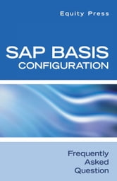 SAP Basis Configuration Frequently Asked Questions ebook by Equity Press