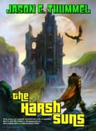 The Harsh Suns ebook by Jason E. Thummel