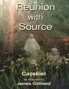 Reunion With Source ebook by James Gilliland