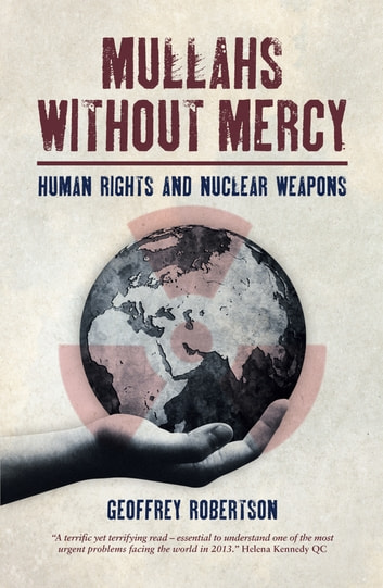 Mullahs Without Mercy - Human Rights and Nuclear Weapons ebook by Geoffrey Robertson