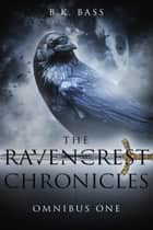 The Ravencrest Chronicles - Omnibus One ebook by B.K. Bass