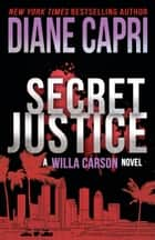 Secret Justice - A Judge Willa Carson Thriller ebook by Diane Capri