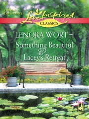 Something Beautiful and Lacey's Retreat ebook by Lenora Worth
