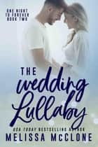 The Wedding Lullaby - One Night to Forever, #2 ebook by Melissa McClone