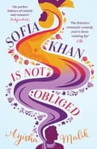 Sofia Khan is Not Obliged - A heartwarming romantic comedy ebook by Ayisha Malik